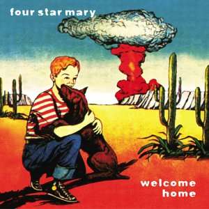 FOUR STAR MARY -- Welcome Home